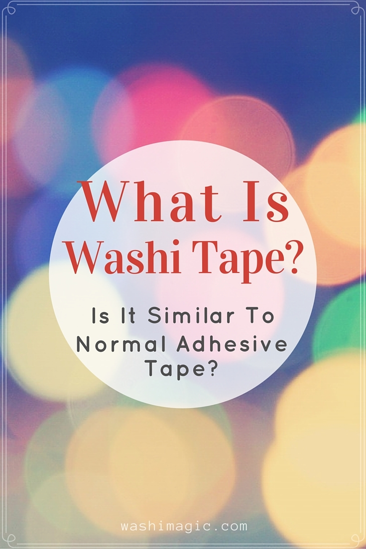 What is washi tape is it similar to normal adhesive tape for What can you do with washi tape