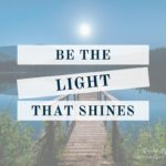 Encouraging words, inspirational quotes - Be the light that shines | Washimagic.com
