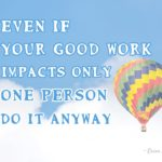 Encouraging words - impacts only one person do it anyway | Washimagic.com