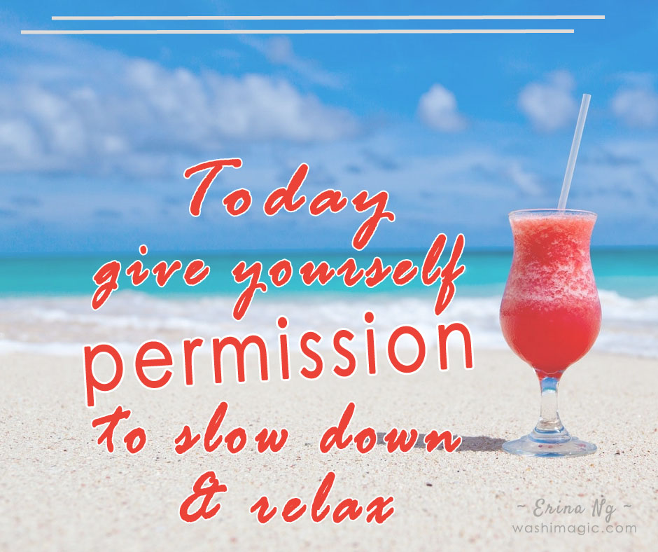 Encouraging words - give yourself permission to slow down | Washimagic.com