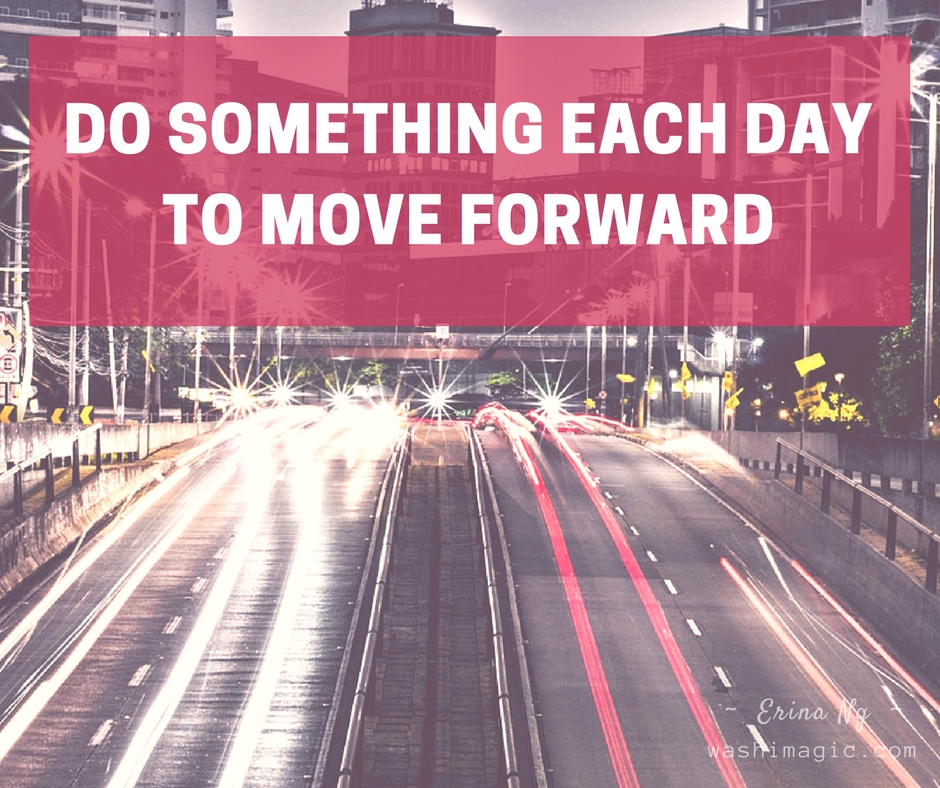 Encouraging words - Do something each day to move forward | Washimagic.com
