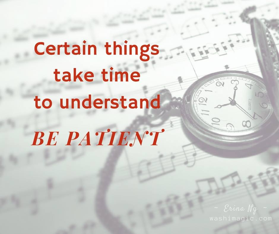 Encouraging words, inspirational quotes - Certain things take time to understand, be patient | Washimagic.com