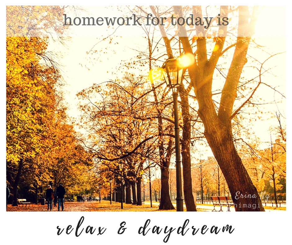 Encouraging words series, inspirational quotes - Homework for today is to relax & daydream | Washimagic.com