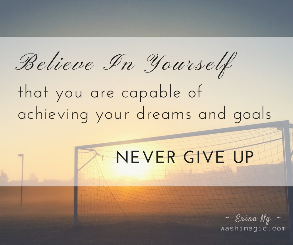 Encouraging words series, inspirational quotes - Believe in yourself, never give up | Washimagic.com