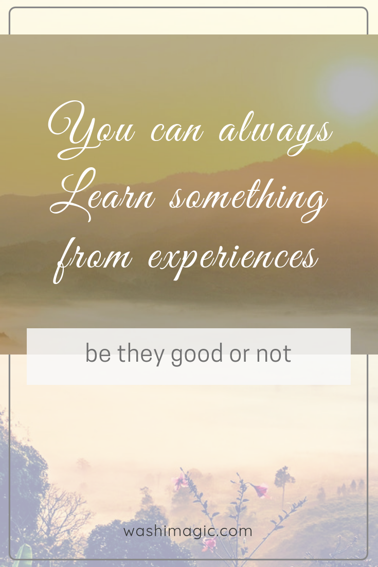 You can always learn something from experiences - be they good or not | Washimagic.com
