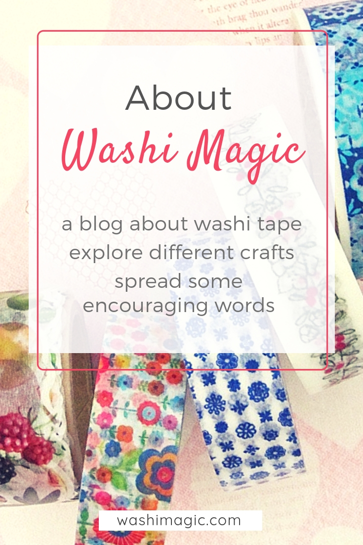 About Washi Magic - a blog about washi tape, explore different crafts and spread some encouraging words | Washimagic.com
