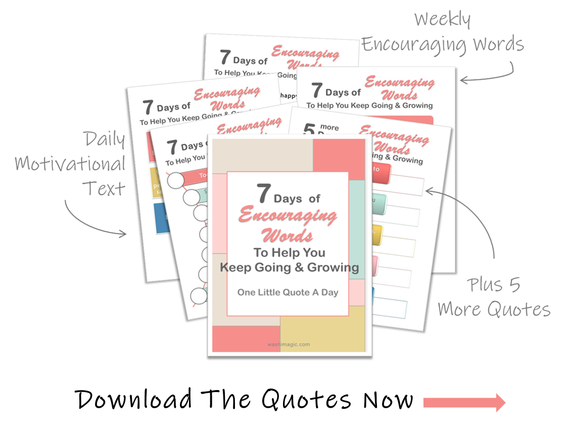 Subscribe to get the freebies - 7 days of encouraging words to help you keep going & growing | free printables | little motivational quotes a day | encouraging words | Washimagic.com