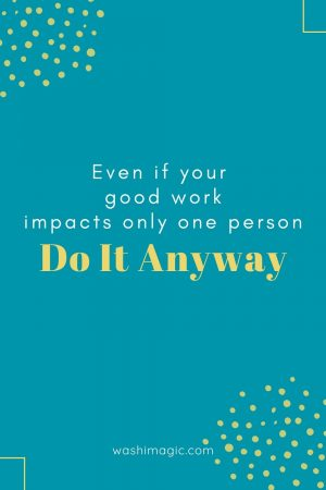 Even if your good work impacts only one person do it anyway | Encouraging words series | Motivational quotes | Inspiring words | Encouragement for kids | Washimagic.com