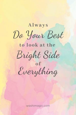 Always do your best to look at the bright side of everything | Encouraging words series | Motivational quotes | Inspiring words | Encouragement for kids | Washimagic.com