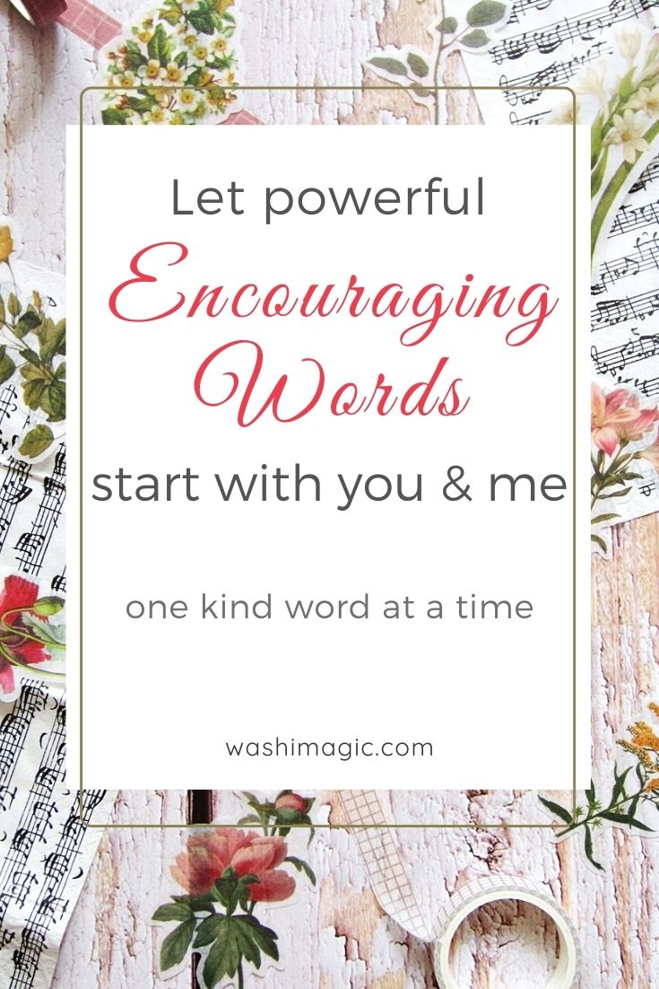 Let powerful encouraging words start with you and me, one kind word at a time – find strength and hope in words & spread some now | Motivational quotes | Inspirational quote | Washimagic.com