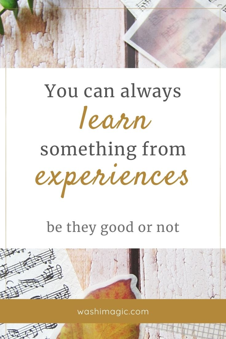 You can always learn something from experiences - be they good or not | Encouraging words | Motivational quotes | Inspiring quote | Washimagic.com